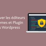 Comment désactiver les éditeurs de thèmes et de plugins à partir du panneau d'administration WordPress